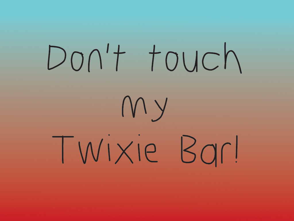 Don't touch my Twixie bar!