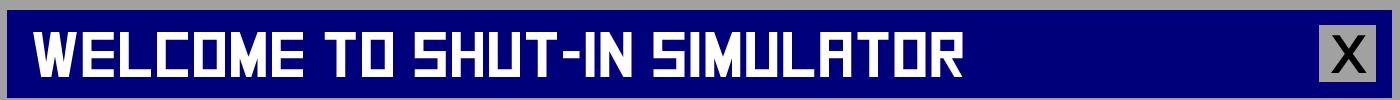 Shut-In Simulator
