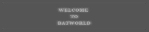 ^. BATWORLD .^