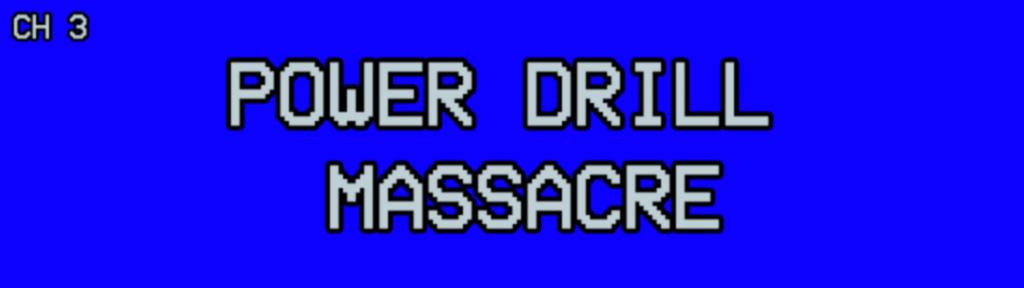 Power Drill Massacre (Alpha)