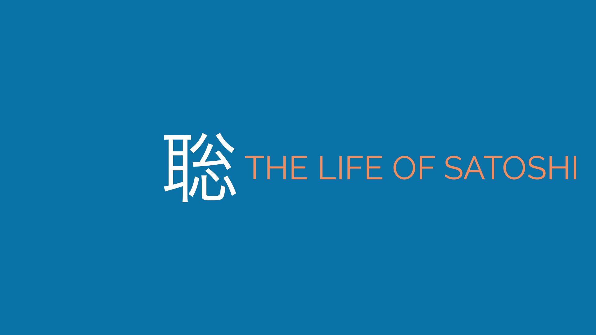 The Life of SATOSHI