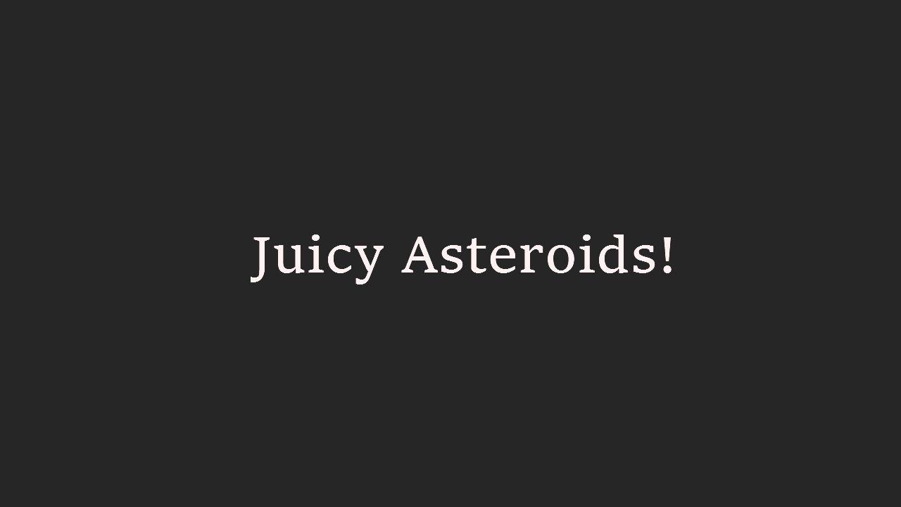 Juicy Asteroids!