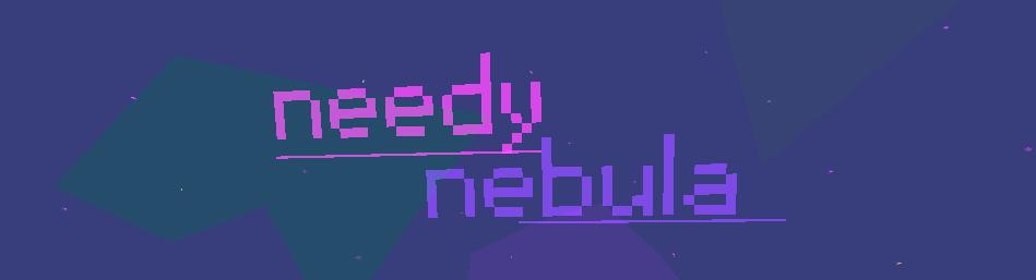 Needy Nebula