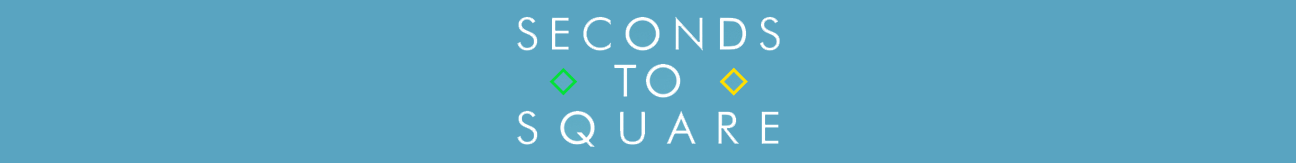 Seconds to Square
