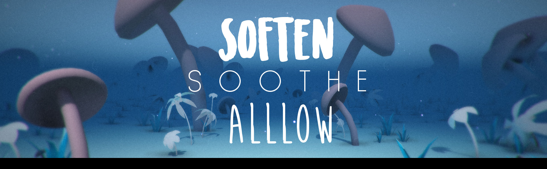 Soften, Soothe, Allow