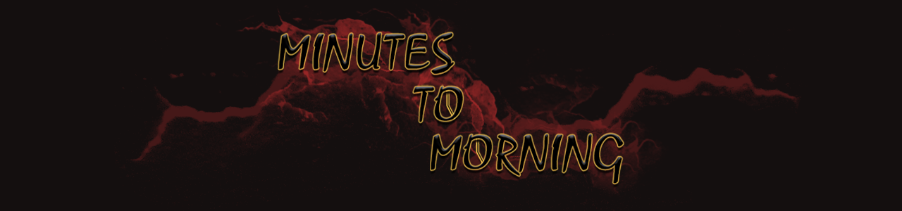 Minutes To Morning