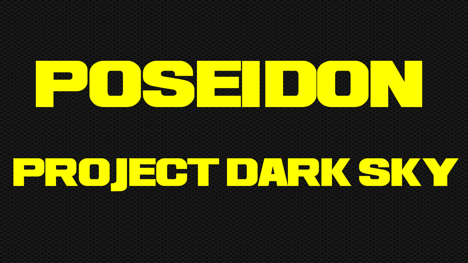 Poseidon - Project Dark Sky