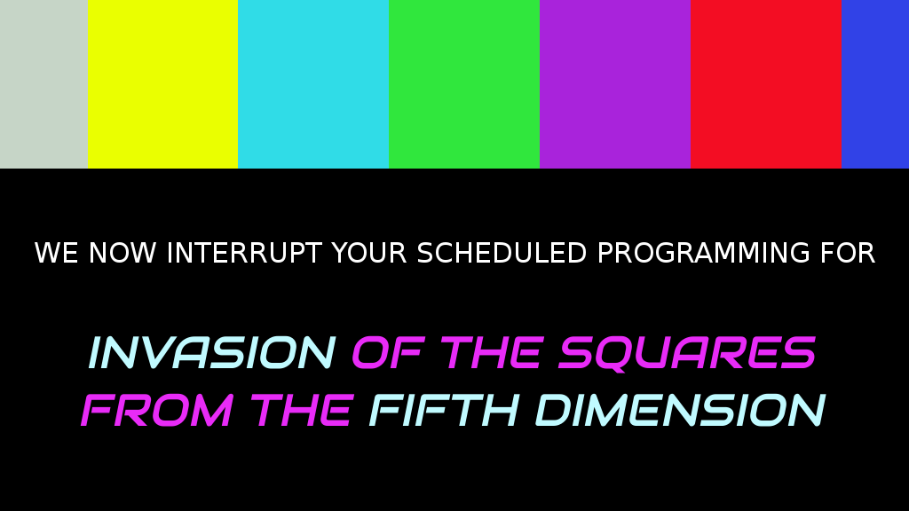 Invasion of the Squares from the Fifth Dimension