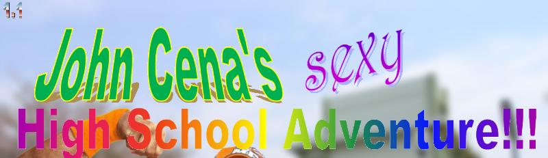 John Cena's Sexy High School Adventure!!!