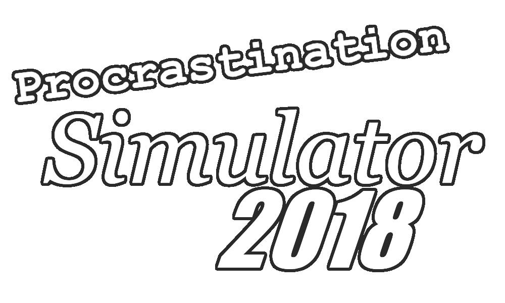 Procrastination Simulator: 2018