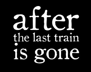 After The Last Train is Gone