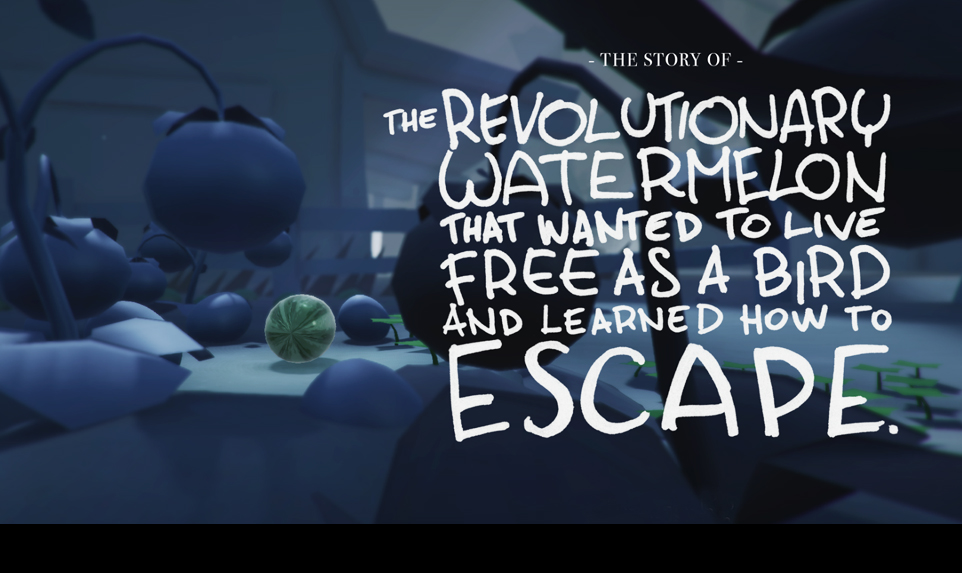 The story of the revolutionary watermelon that wanted to live free as a bird and learned how to escape