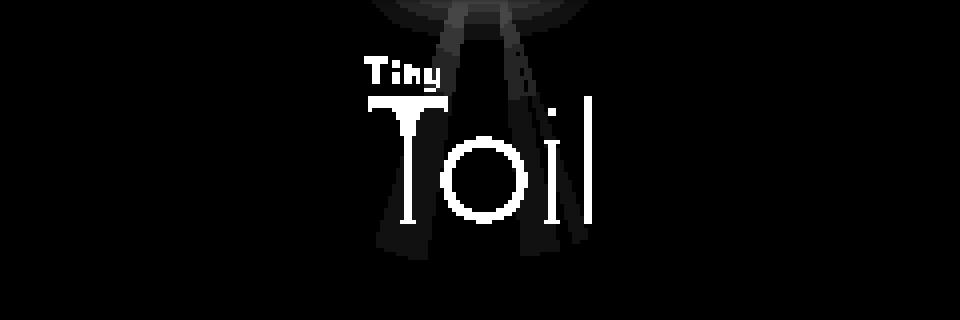 Tiny Toil