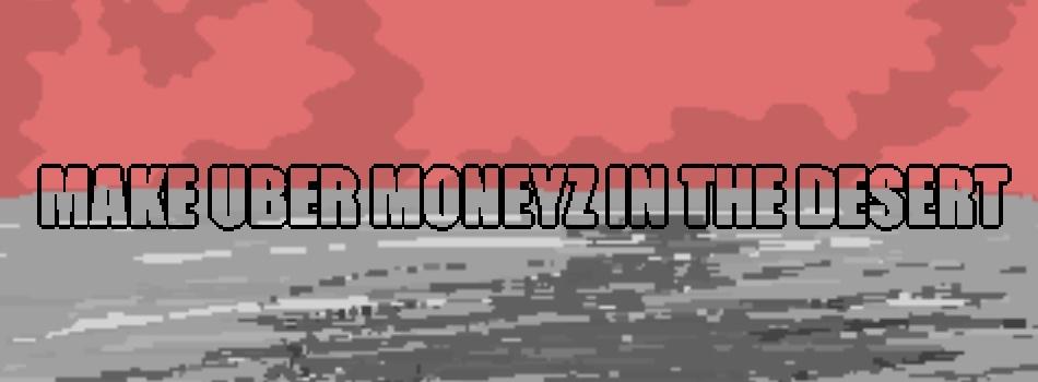 Make Uber Moneyz in the Desert