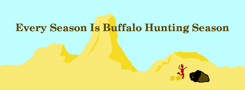 Every Season Is Buffalo Hunting Season