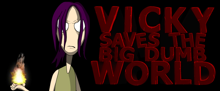 Vicky Saves The Big Dumb World