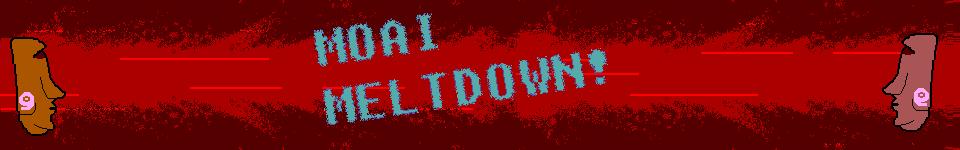 Moai Meltdown