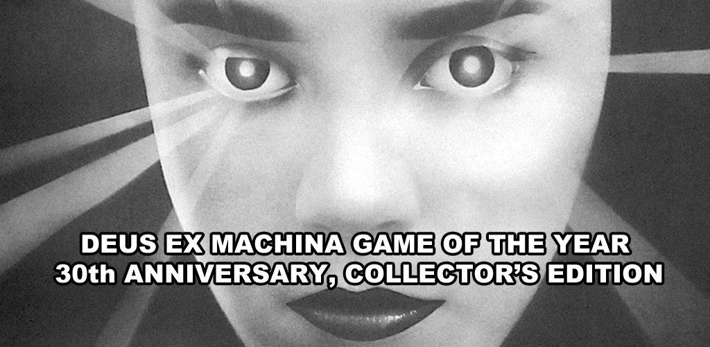 DEUS EX MACHINA GAME OF THE YEAR, 30TH ANNIVERSARY COLLECTOR'S EDITION