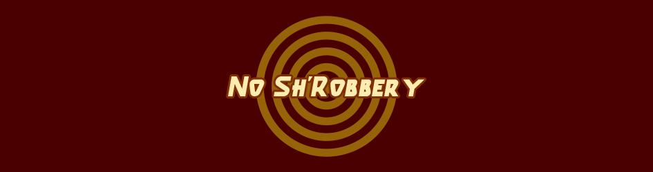 No Sh'Robbery