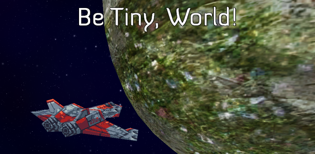 Be Tiny, World!