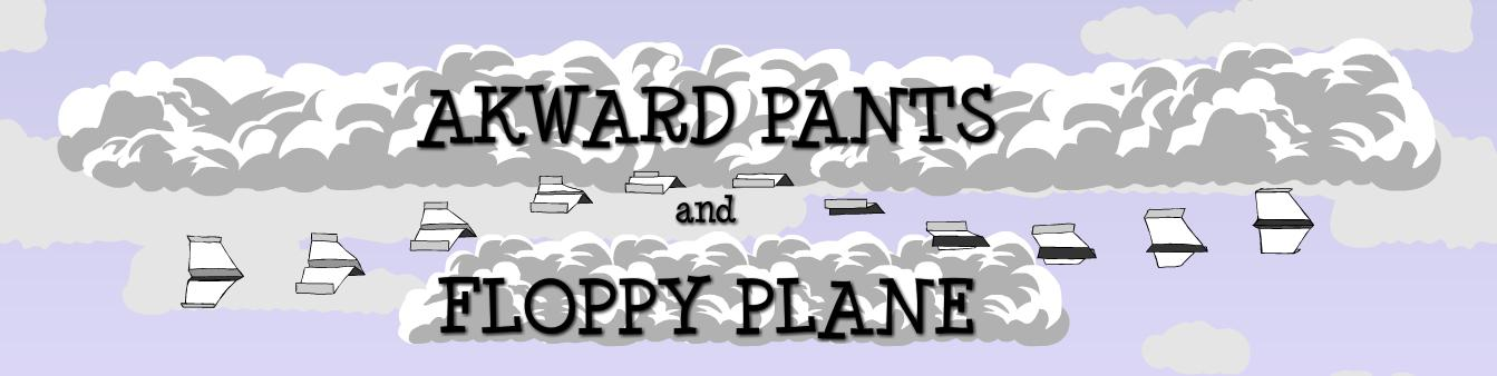 Awkward Pants and Floppy Plane