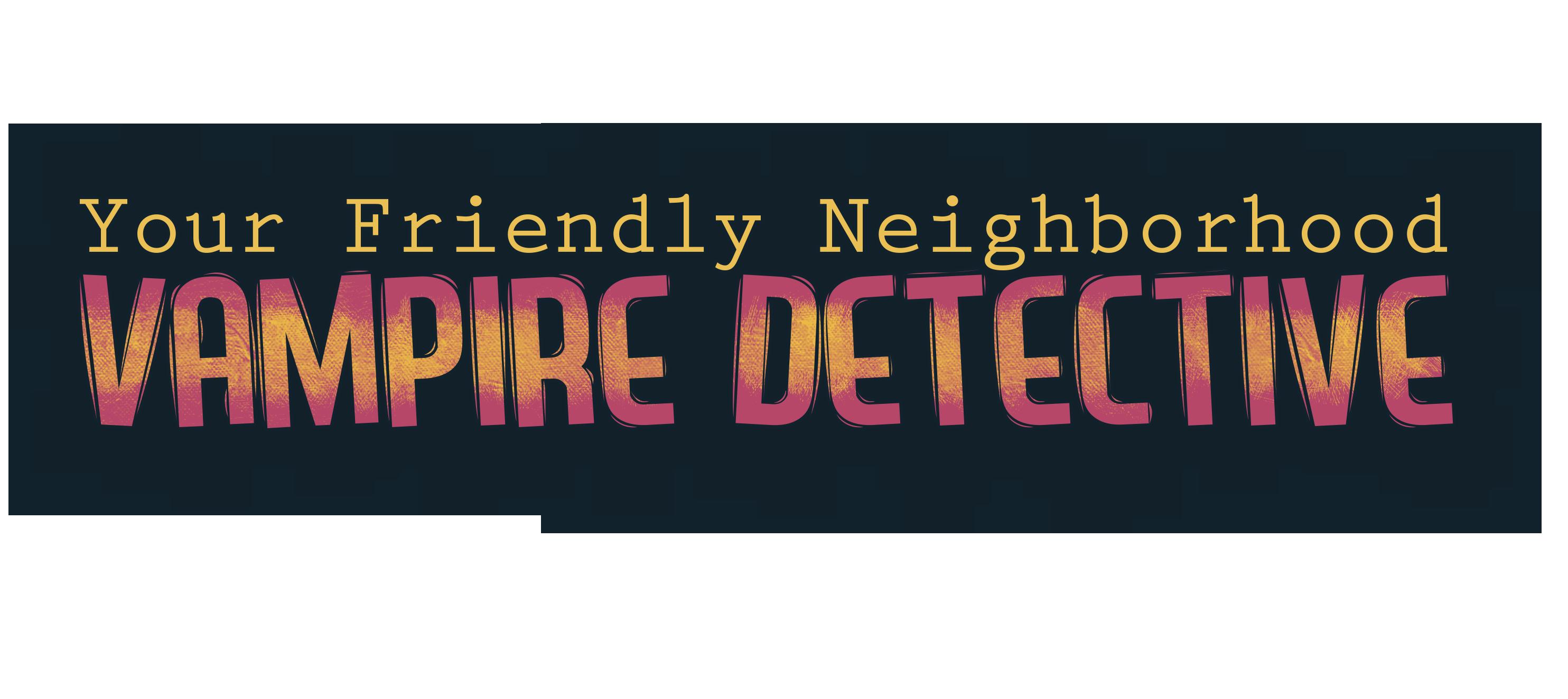 Your Friendly Neighborhood Vampire Detective