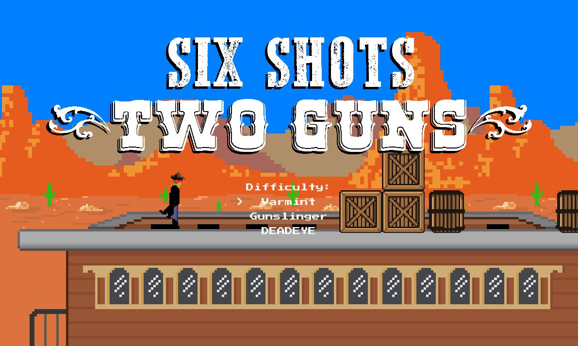 6 Shots, 2 Guns