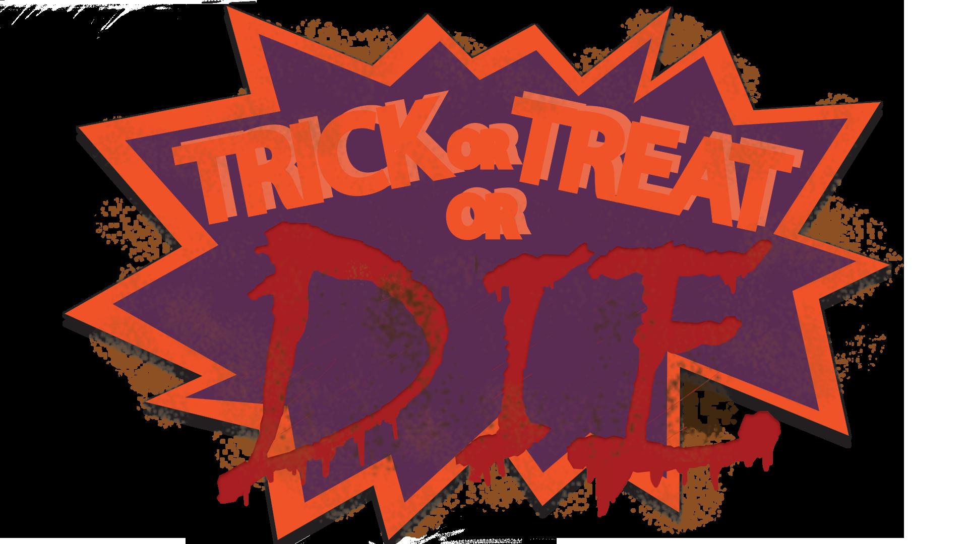 Trick or Treat Or Die!