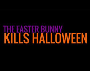 The Easter Bunny Kills Halloween
