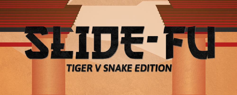 Slide-Fu: Tiger v Snake Edition