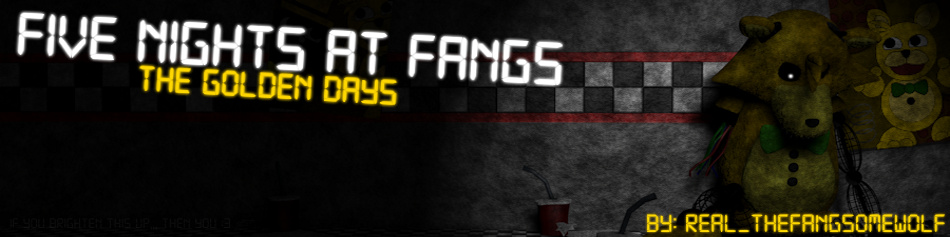Five Nights at Fang's 1 :The Golden Days