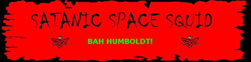 Satanic Space Squid: Bah Humboldt!