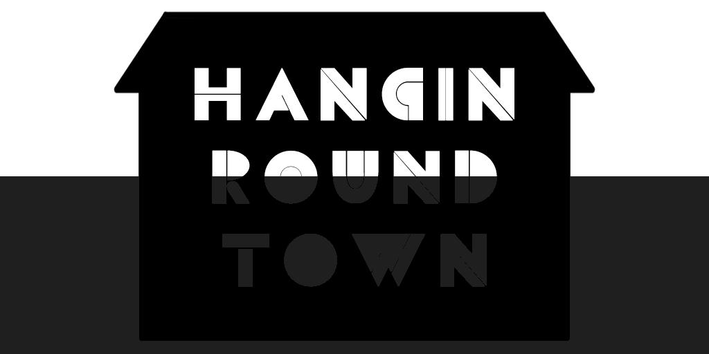 Hangin Round Town