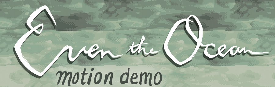 Even the Ocean Motion Demo (April 2014 - not available now)