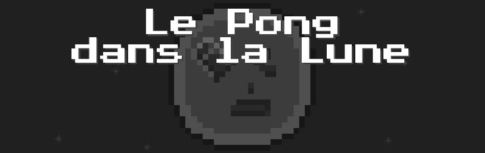 Le Pong dans la Lune