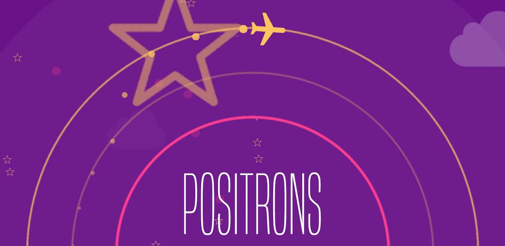Positrons