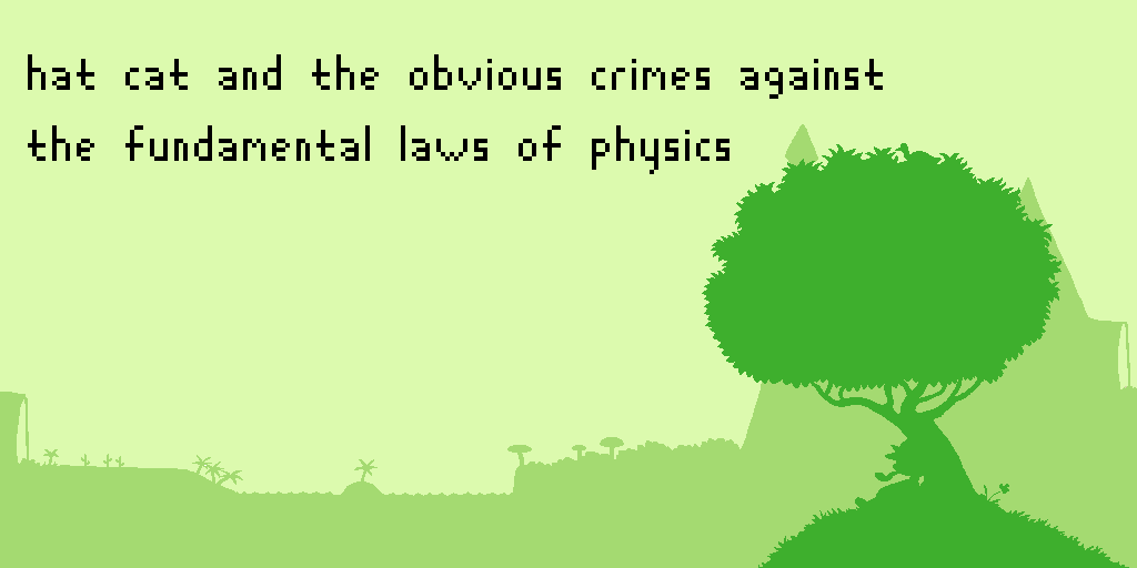 Hat Cat and the Obvious Crimes Against the Fundamental Laws of Physics