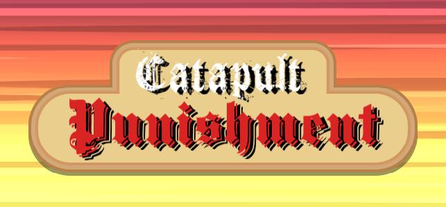 Catapult Punishment!