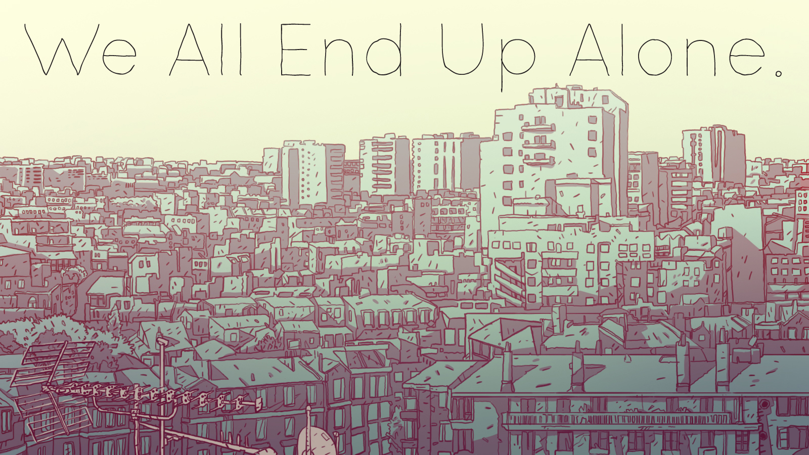 We All End Up Alone
