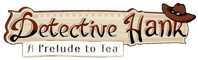 Detective Hank; A Prelude to Tea
