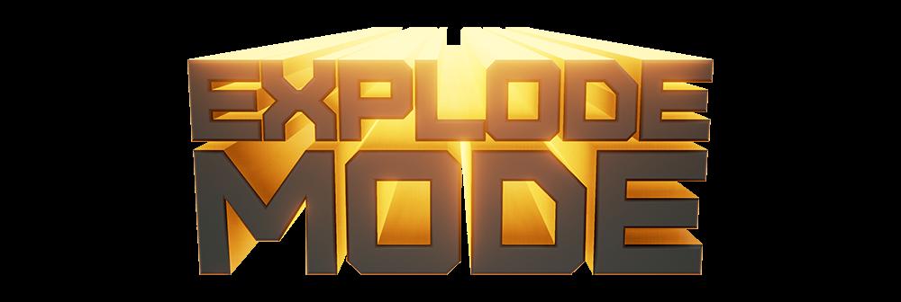 Explode Mode
