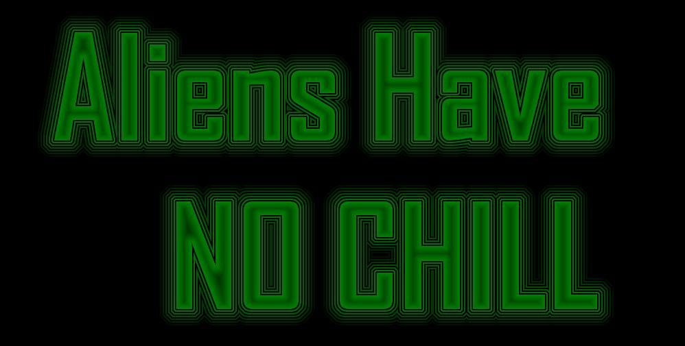 Aliens Have NO CHILL