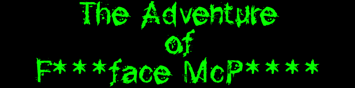 The Adventure of F***face McP****