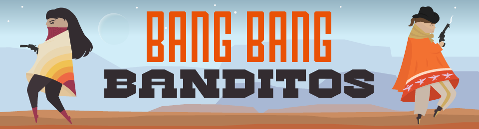 Bang Bang Banditos
