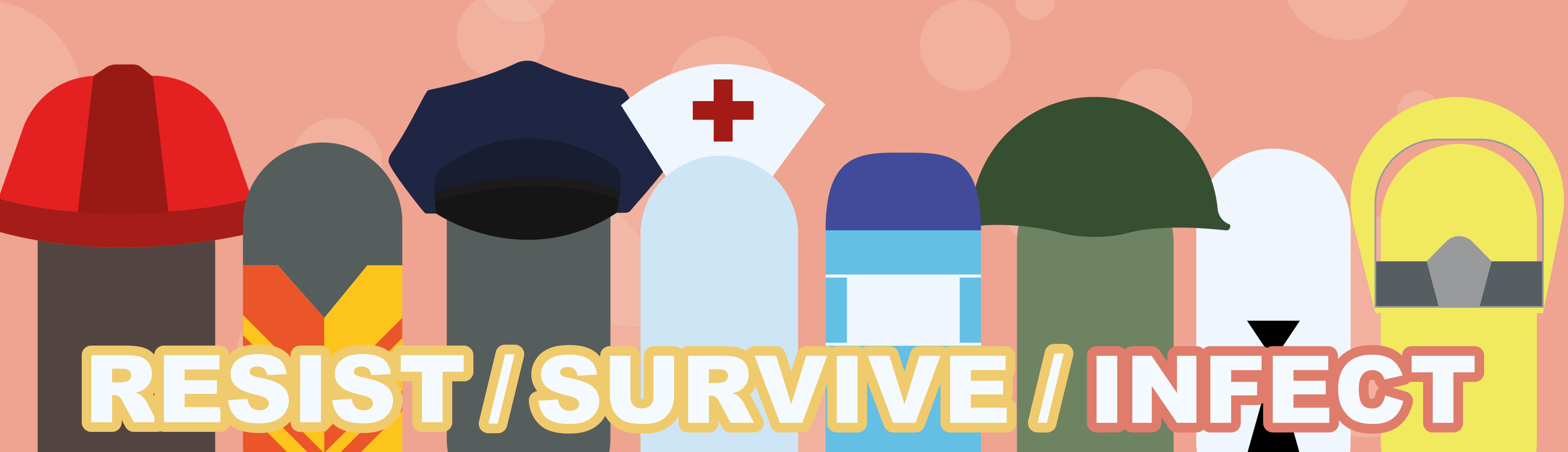 RESIST/SURVIVE/INFECT