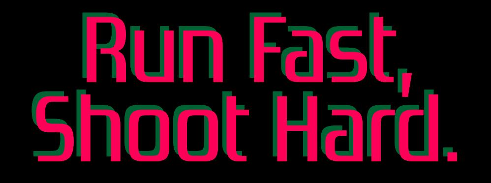 Run Fast, Shoot Hard (Demo)