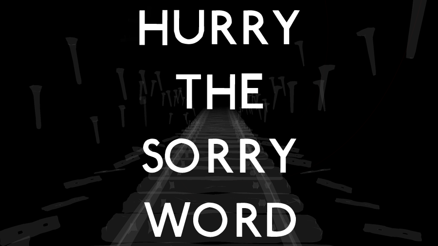 Hurry The Sorry Word