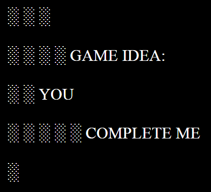 YOU ░ ░ ░ ░ ░ COMPLETE ME