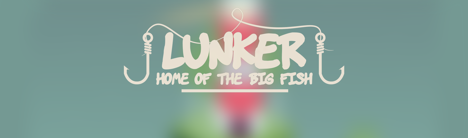 Lunker- Home of the big fish