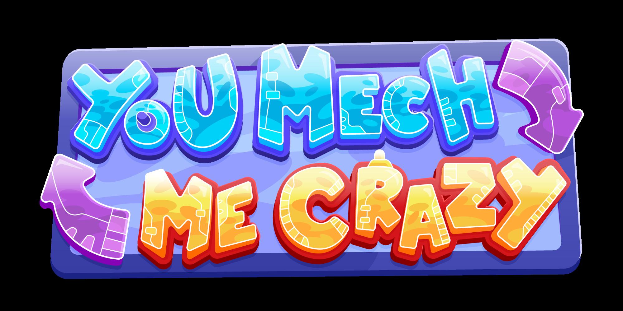 You Mech Me Crazy
